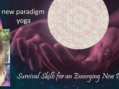 Yoga Survival Skills for a New Paradigm – Asha Gayle Dieleman